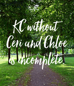 Poster: KC without  Ceri and Chloe  is incomplete.
