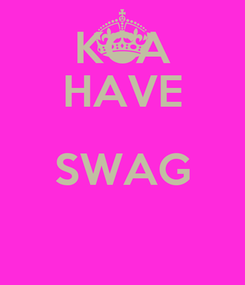 Poster: KCA HAVE SWAG