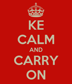 Poster: KE CALM AND CARRY ON