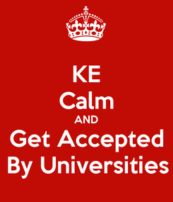 Poster: KE Calm AND Get Accepted By Universities