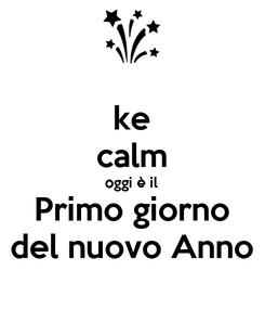 Poster: ke calm oggi è il Primo giorno del nuovo Anno