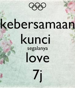 Poster: kebersamaan kunci  segalanya love 7j
