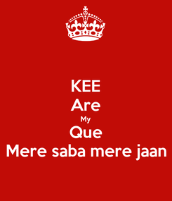 Poster: KEE Are My Que Mere saba mere jaan