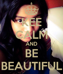 Poster: KEE CALM AND BE BEAUTIFUL