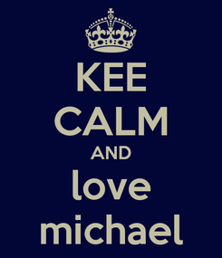 Poster: KEE CALM AND love michael