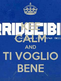 Poster: KEE CALM AND TI VOGLIO BENE