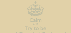 Poster: Kee Calm AND Try to be good Chemical Engineer !