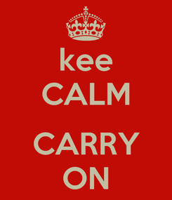 Poster: kee CALM  CARRY ON