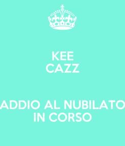 Poster: KEE CAZZ  ADDIO AL NUBILATO IN CORSO