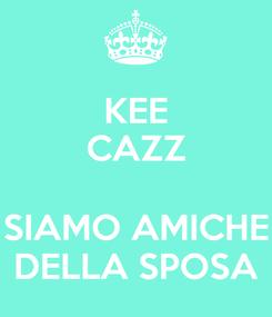Poster: KEE CAZZ  SIAMO AMICHE DELLA SPOSA