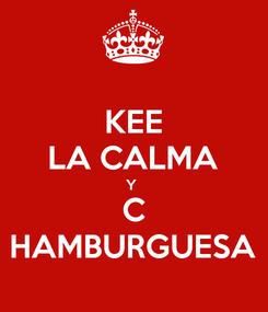 Poster: KEE LA CALMA Y  C HAMBURGUESA