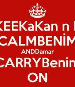 Poster: KEEKaKan n P CALMBENİM ANDDamar CARRYBenim ON