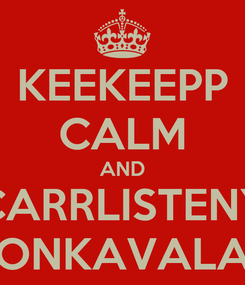 Poster: KEEKEEPP CALM AND CARRLISTENY ONKAVALA