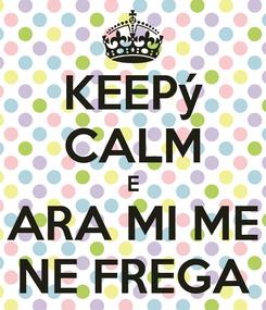 Poster: KEEPý CALM E ARA MI ME NE FREGA