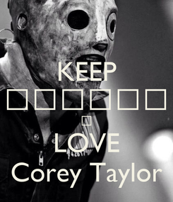 Poster: KEEP СПОКІЙ І LOVE Corey Taylor