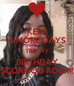 Poster: KEEP 4 MORE DAYS TILL MY BIRTHDAY SCORPIO'S ROCK!!