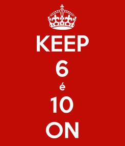 Poster: KEEP 6 é 10 ON