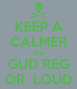 Poster: KEEP A CALMER like GUD REG OR  LOUD