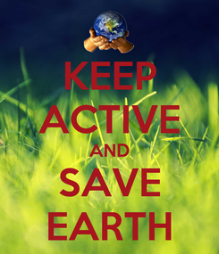 Poster: KEEP ACTIVE AND SAVE EARTH