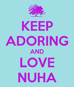 Poster: KEEP ADORING AND LOVE NUHA