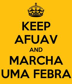 Poster: KEEP AFUAV AND MARCHA UMA FEBRA