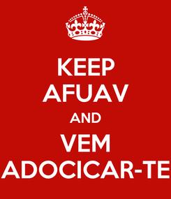 Poster: KEEP AFUAV AND VEM ADOCICAR-TE