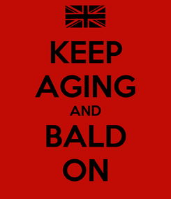 Poster: KEEP AGING AND BALD ON