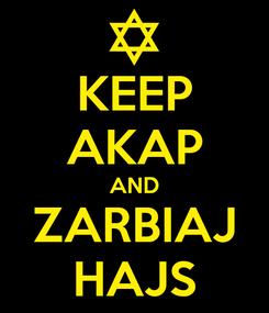 Poster: KEEP AKAP AND ZARBIAJ HAJS