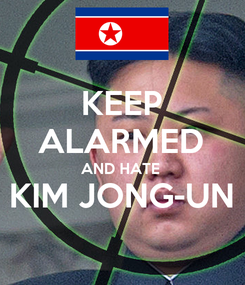 Poster: KEEP ALARMED AND HATE  KIM JONG-UN
