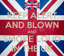 Poster: KEEP ALERT AND BLOWN AND SMOKE LOUD IN THE UK