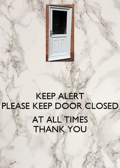 Poster: KEEP ALERT PLEASE KEEP DOOR CLOSED  AT ALL TIMES THANK YOU