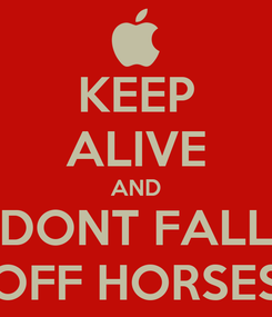 Poster: KEEP ALIVE AND DONT FALL OFF HORSES