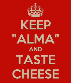 "Poster: KEEP ""ALMA"" AND TASTE CHEESE"