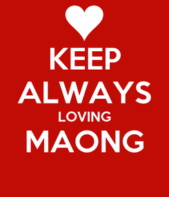 Poster: KEEP ALWAYS LOVING MAONG