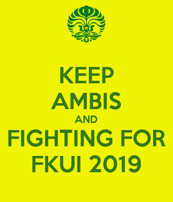 Poster: KEEP AMBIS AND FIGHTING FOR FKUI 2019