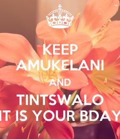Poster: KEEP AMUKELANI AND TINTSWALO IT IS YOUR BDAY