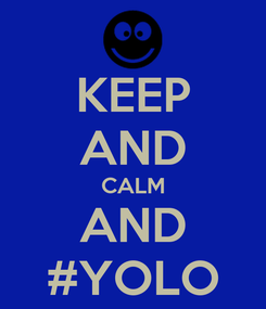 Poster: KEEP AND CALM AND #YOLO