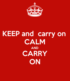 Poster: KEEP and  carry on  CALM AND CARRY ON