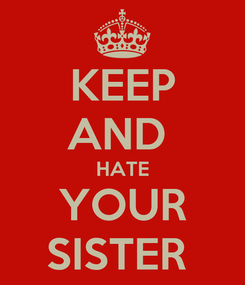Poster: KEEP AND  HATE YOUR SISTER