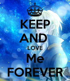 Poster: KEEP AND  LOVE Me FOREVER