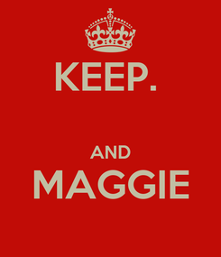 Poster: KEEP.   AND MAGGIE