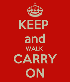 Poster: KEEP  and WALK  CARRY ON