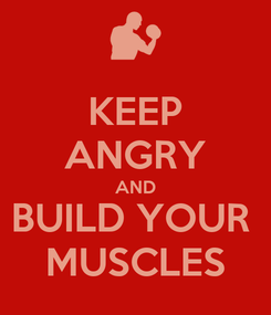 Poster: KEEP ANGRY AND BUILD YOUR  MUSCLES