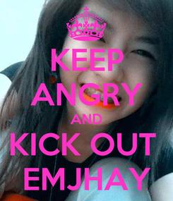 Poster: KEEP ANGRY AND KICK OUT  EMJHAY