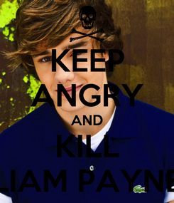 Poster: KEEP ANGRY AND KILL LIAM PAYNE