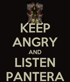 Poster: KEEP ANGRY AND LISTEN PANTERA