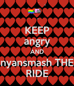 Poster: KEEP angry AND nyansmash THE RIDE
