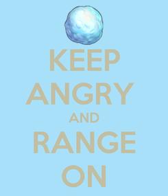 Poster: KEEP ANGRY  AND RANGE ON