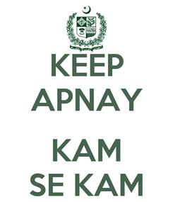 Poster: KEEP APNAY  KAM SE KAM