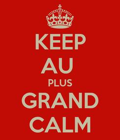 Poster: KEEP AU  PLUS GRAND CALM